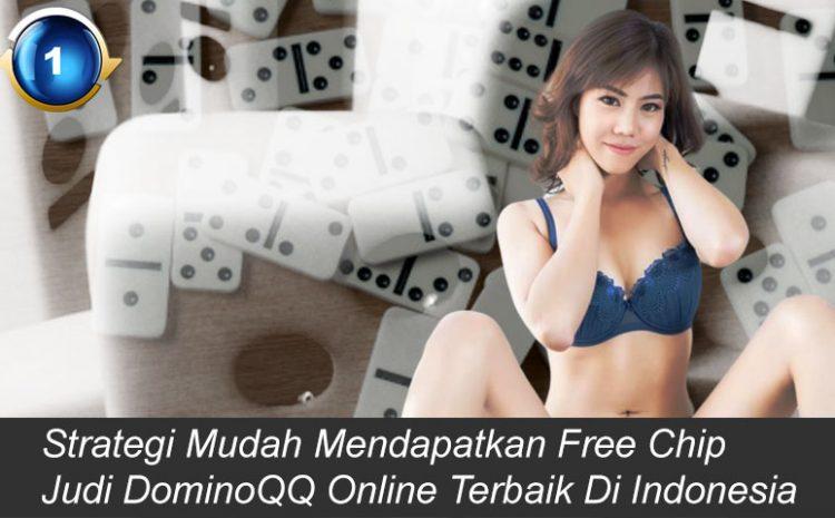 Strategi Mudah Mendapatkan Free Chip Judi Dominoqq Online Terbaik Di Indonesia