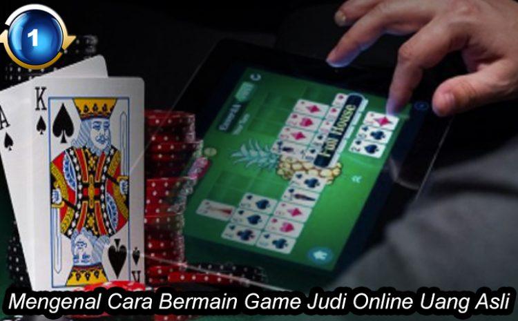 Mengenal Cara Bermain Game Judi Online Uang Asli