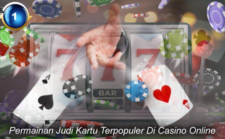 Permainan Judi Kartu Terpopuler Di Casino Online