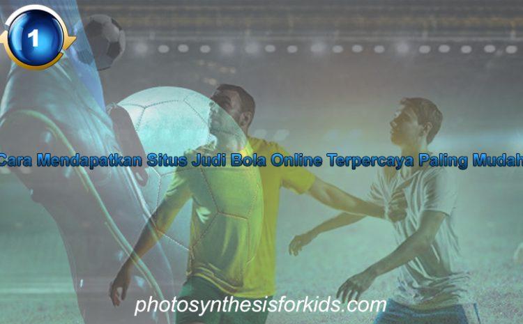 Cara Mendapatkan Situs Judi Bola Online Terpercaya Paling Mudah