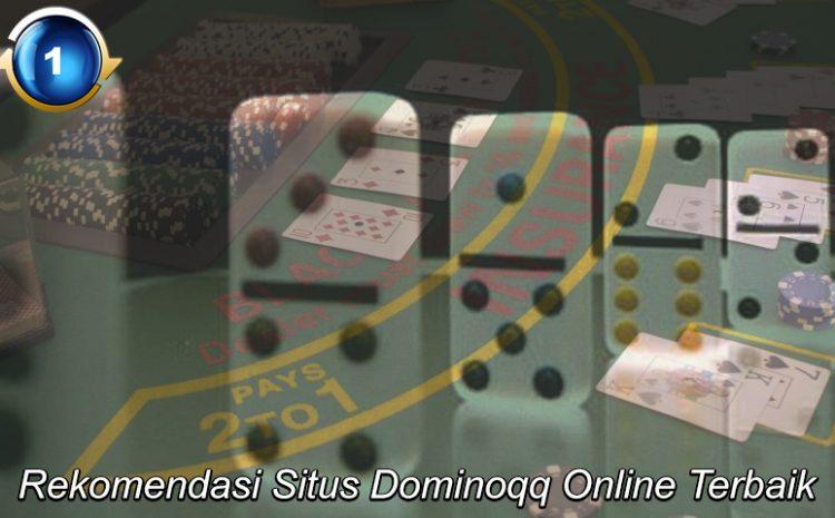 Rekomendasi Situs Dominoqq Online Terbaik