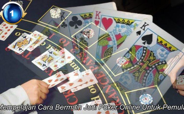Mempelajari Cara Bermain Judi Poker Online Untuk Pemula